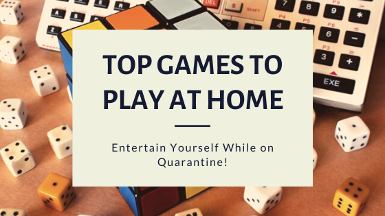 Entertain Yourself While on Quarantine! Top Games To Play at Home